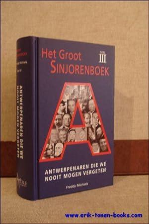 Groot Sinjorenboek deel III - Antwerpenaren die we nooit mogen vergeten,: Freddy Michiels;