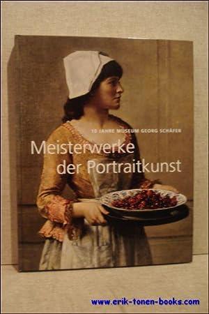 Meisterwerke der Portraitkunst. 10 Jahre Museum Georg Schäfer. Katalog zur Ausstellung, ...