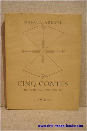Cinq contes. Orné de six planches hors texte dessinées par Jozef Cantré.: ...