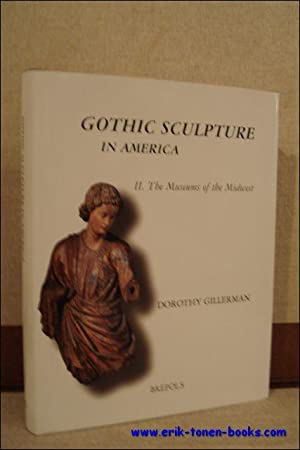 Corpus of Gothic Sculpture in America. II. The museums of the Midwest.: D. Gillerman;
