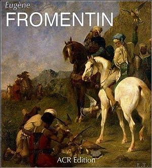 LA VIE ET L'OEUVRE D'EUGENE FROMENTIN,: THOMPSON, James et