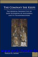 Company She Keeps. The Medieval Swedish Cult of St. Katherine of Alexandria and Its Transformations...