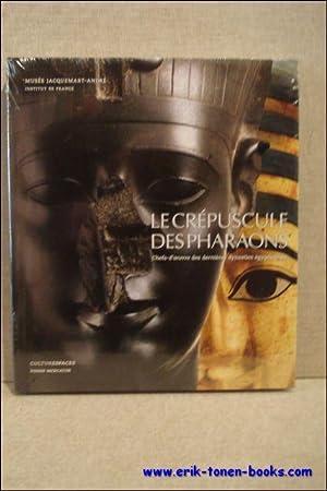 Crépuscule des pharaons. Chefs-d'oeuvre des dernières dynasties é...