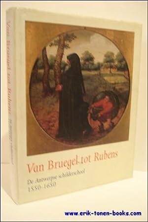 VAN BRUEGEL TOT RUBENS. DE ANTWERPSE SCHILDERSCHOOL 1550 - 1650,: N/A;