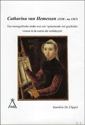 Catharina van Hemessen (1528 - na 1567). Een monografische studie over een 'uytnemende wel ...