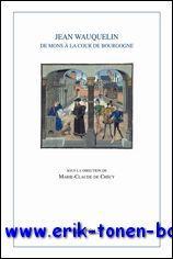 Jean Wauquelin. De Mons à la cour de Bourgogne,: M.-C. de Crécy (ed.);
