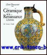 CERAMIQUE DE LA RENAISSANCE A ANVERS. DE VENISE A DELFT,: DUMORTIER, Claire;