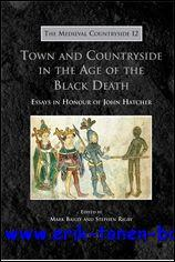 Town and Countryside in the Age of the Black Death, Essays in Honour of John Hatcher: M. Bailey, S....