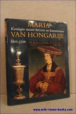 Maria van Hongarije. Koningin tussen keizers en kunstenaars. 1505-1558.: BOOGERT, BOB VAN DEN.