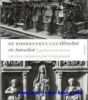 koorbanken van Oirschot en Aarschot. Gezien door de lens van Hans Sibbelee en Jan Verspaandonk,: ...