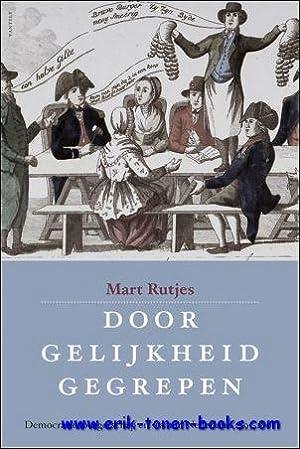 Door gelijkheid gegrepen. Democratie, burgerschap en staat in Nederland 1795-1801,: Mart Rutjes;
