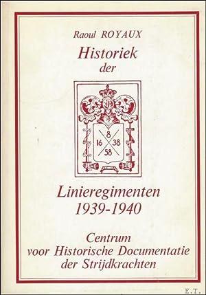 HISTORIEK DER LINIEREGIMENTEN 1939 - 1940. De 8e-16e-38e Linieregimenten en het 58e ...