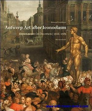 Experiments in Decorum. Antwerp art after Iconoclasm (1566-1585) beeldenstorm.: Koenraad Jonckheere...
