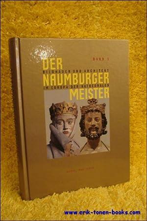 Naumburger Meister Bildhauer und Architekt im Europa der Kathedralen, Band 3,: hg. von Hartmut ...
