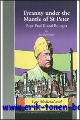 Tyranny under the Mantle of St Peter Pope Paul II and Bologna,: I. Robertson;