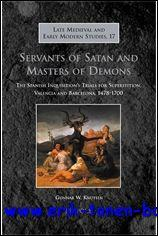 Servants of Satan and Masters of Demons The Spanish Inquisition's Trials for Superstition, ...