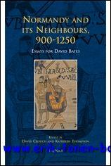 Normandy and its Neighbours, 900-1250 Essays for David Bates,: D. Crouch, K. Thompson (eds.);