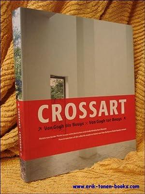 CROSSART. DE VAN GOGH A BEUYS/ FROM VAN GOGH TO BEUYS. CHEFS-D'OEUVRE DE L'ART ...