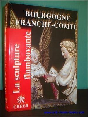 LA SCULPTURE FLAMBOYANTE. 4. BOURGOGNE FRANCHE-COMTE,: BAUDOIN, Jacques;