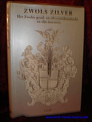 ZWOLS ZILVER. HET ZWOLSE GOUD- EN ZILVERSMIDSAMBACHT EN ZIJN MEESTERS,: DUBBE, B.;