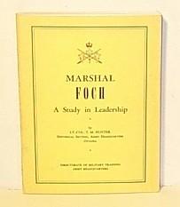 Marshal Foch - A Study in Leadership: Hunter, Lt.-Col. T