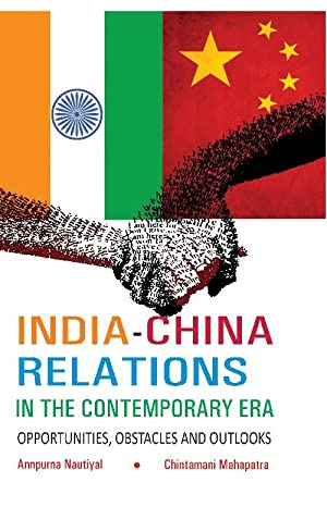 India-China Relations in the Contemporary Era Opportunities,: Annupurna Nautiyal/Chintamani Mahapatra