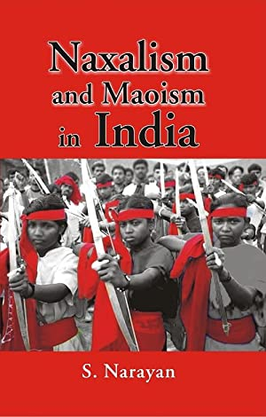 Naxalism and Maoism in India: Prof. S Narayan