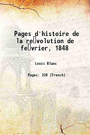 Pages d'histoire de la re volution de fe vrier,: Louis Blanc