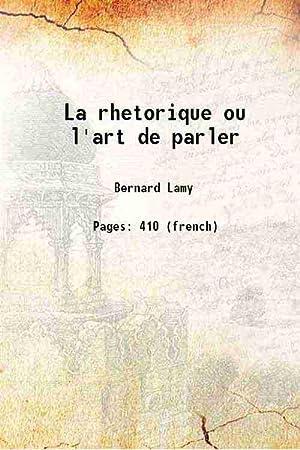 La rhetorique ou l'art de parler 1688: Bernard Lamy