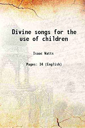 Divine songs for the use of children: Isaac Watts