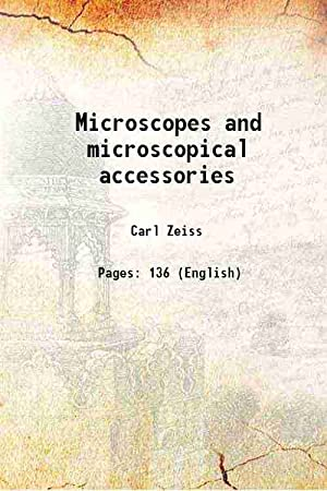 Microscopes and microscopical accessories 1898: Carl Zeiss