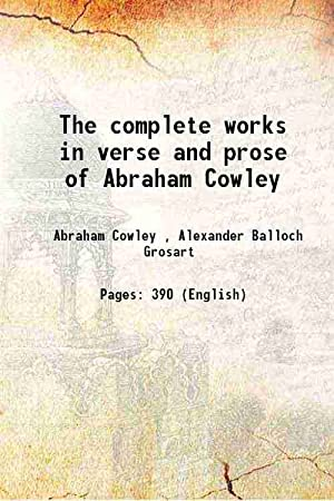 The complete works in verse and prose: Abraham Cowley ,