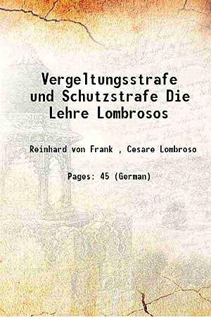 Vergeltungsstrafe und Schutzstrafe Die Lehre Lombrosos 1908: Reinhard von Frank