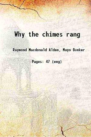Why the chimes rang 1909: Raymond Macdonald Alden,