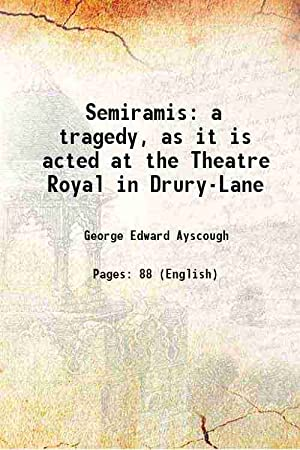 Semiramis a tragedy, as it is acted: George Edward Ayscough
