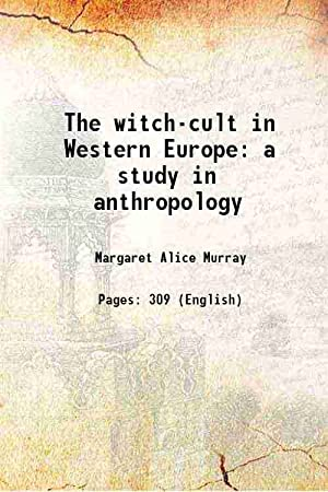 The witch-cult in Western Europe a study: Margaret Alice Murray