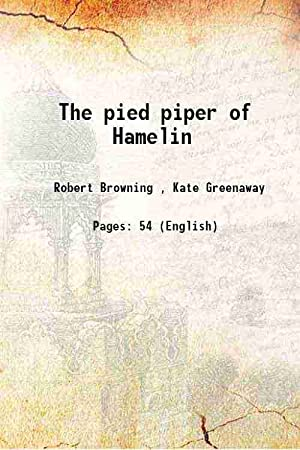 The pied piper of Hamelin: Robert Browning ,