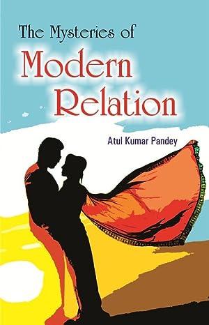 The Mystries of Modern Relation: Atul Kumar Pandey