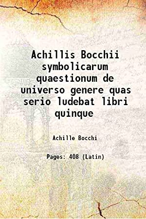 Achillis Bocchii symbolicarum quaestionum de universo genere: Achille Bocchi