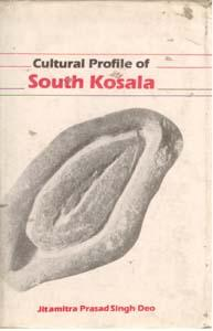 Cultural Profile of South Kosala: From Early: J. Prasad Singh