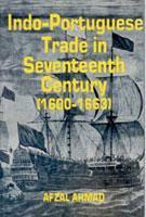 Indo-Portuguese Trade in Seventeenth Century: (1600-1663): Afzal Ahmad