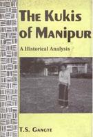 The Kukis of Manipur: A Historical Analysis: T.S. Gangte
