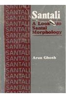 Santali: A Look Into Santal Morphology: Arun Ghosh, Ips