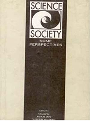 Science in Society: Some Perspectives: Yash Pal, Ashok