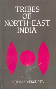 Tribes of North-East India: Biological and Cultural: Sarthak Sengupta