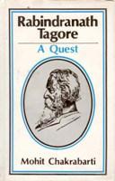 Rabindranath Tagore: A Quest: Mohit Chakrabarti