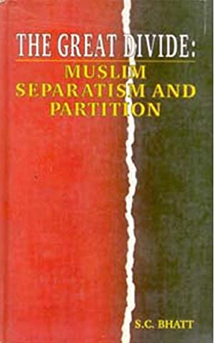 The Great Divide: Muslim Separatism and Partition,Pb: S.C. Bhatt