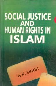Social Justice and Human Rights in Islam: N.K. Singh