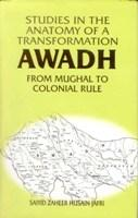 Studies in the Anatomy of A Transformation Awadh From Mughal to Colonial Rule: S.Z. Hussain Jafri