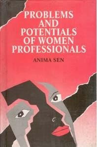 Problems And Potentials of Women Professionals: Anima Sen